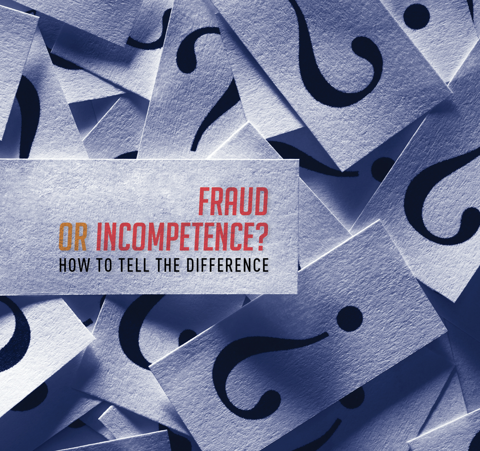 Fraud or Incompetence? How to Tell the Difference | TMA