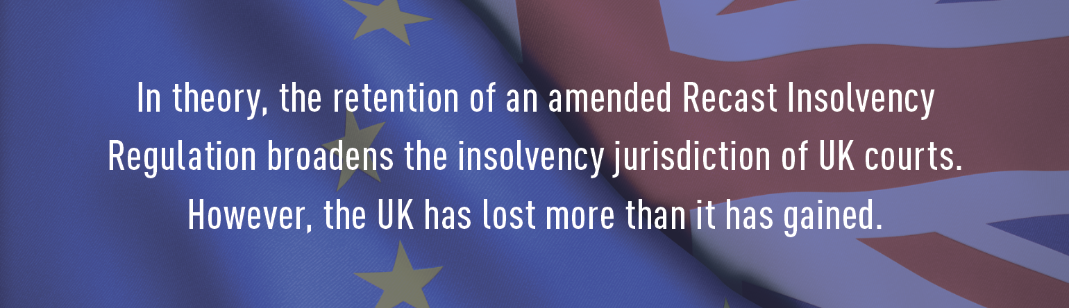 In theory, the retention of an amended Recast Insolvency Regulation broadens the insolvency jurisdiction of UK courts. However, the UK has lost more than it has gained.
